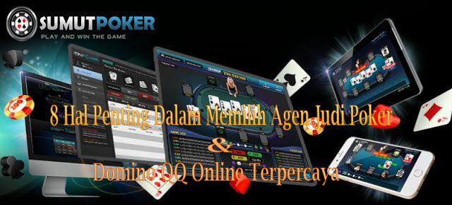 8 Hal Penting yang Harus Diperhatikan Dalam Memilih Agen judi Poker Online dan Domino QQ Terpercaya