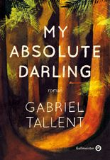 My Absolute Darling - Gabriel Tallent - éditions Gallmeister