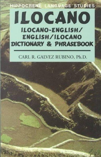 Ilocano English Ilocano Dictionary Phasebook: Ilocano-English/Ilocano Dictionary and Phrasebook