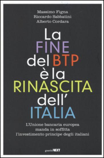La fine del BTP è la rinascita dell'Italia. L'Unione bancaria europea manda in…