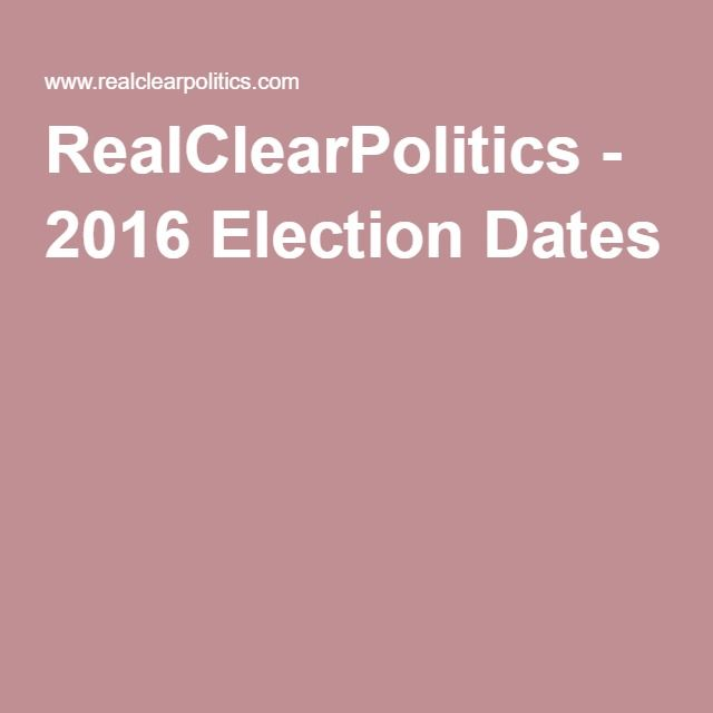 RealClearPolitics - 2016 Election Dates