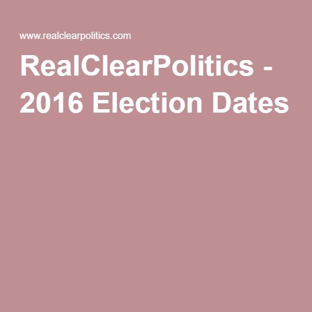 RealClearPolitics - 2016 Election Dates