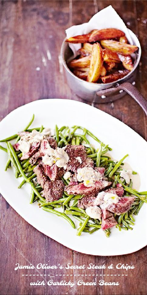 Jamie Oliver's Secret Steak & Chips with Garlicky Green Beans   Sew Delicious