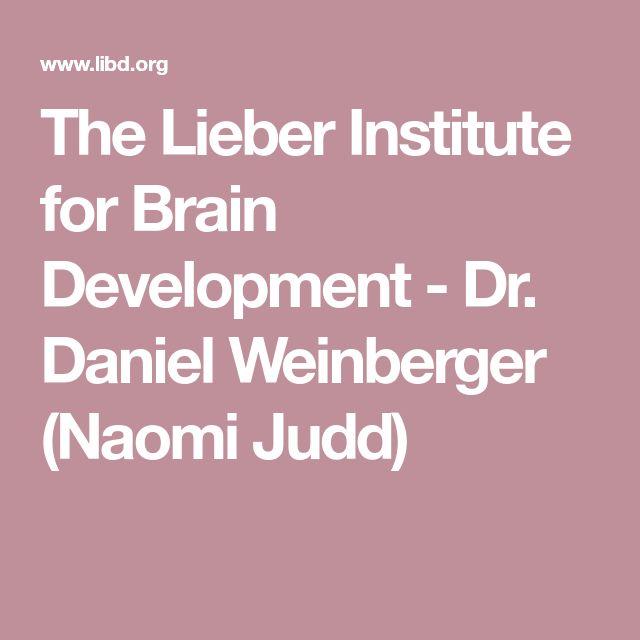 The Lieber Institute for Brain Development -  Dr. Daniel Weinberger (Naomi Judd)