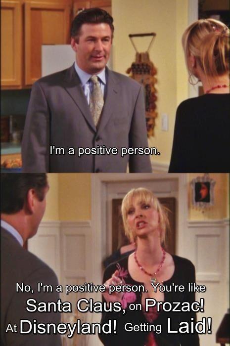 Yup  #InspiringQuotes Phoebe Buffay. Positive people... http://www.positivewordsthatstartwith.com/