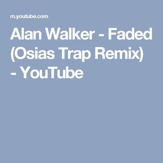 Alan Walker - Faded (Osias Trap Remix) - YouTube