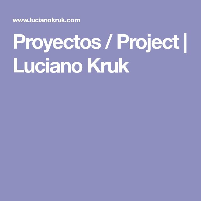 Proyectos / Project | Luciano Kruk