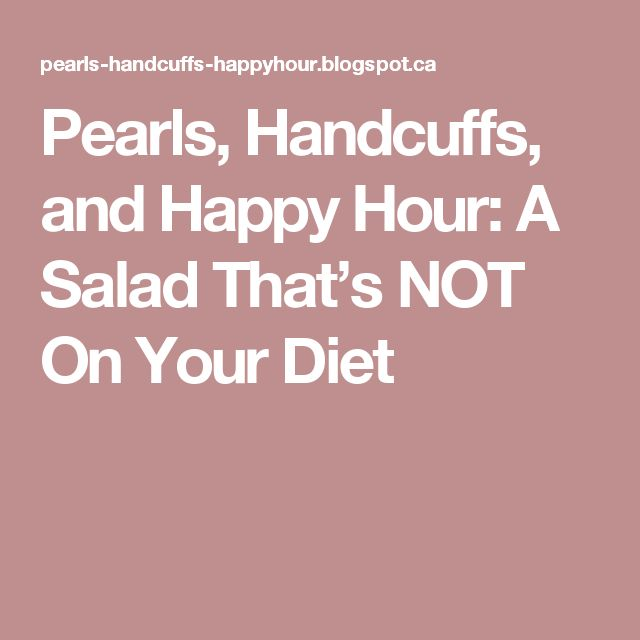 Pearls, Handcuffs, and Happy Hour: A Salad That's NOT On Your Diet