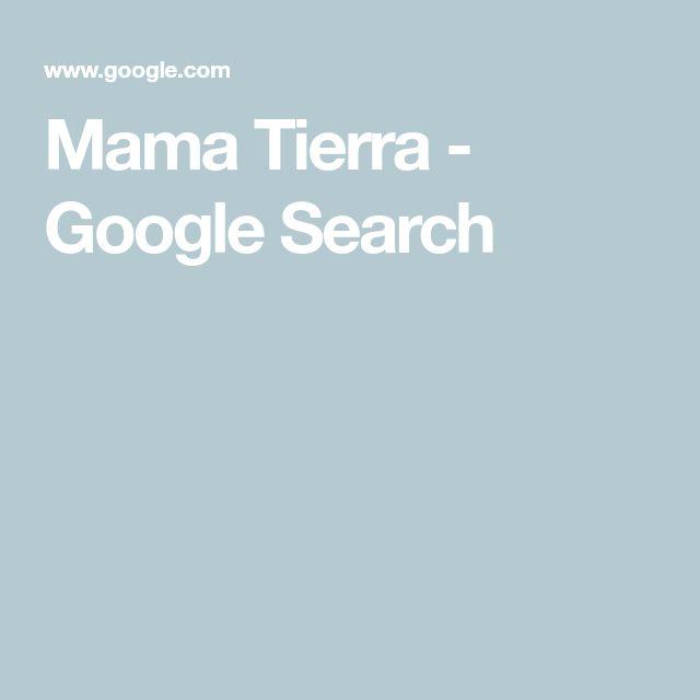 Mama Tierra - Google Search