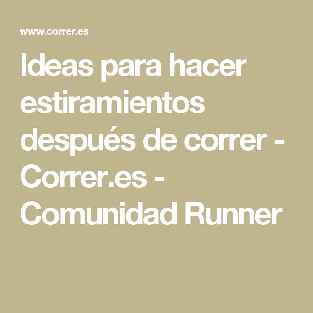 Ideas para hacer estiramientos después de correr - Correr.es - Comunidad Runner