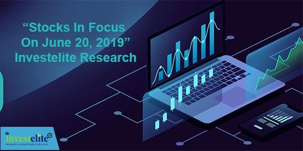 Stocks In Focus On June 20 2019 Investelite Research Health