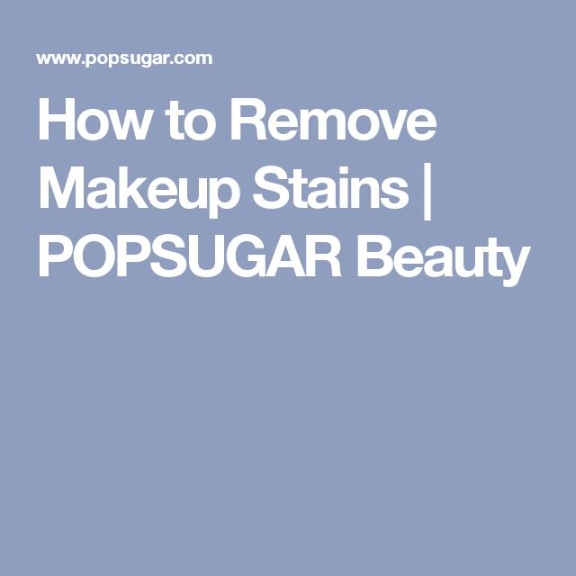 How to Remove Makeup Stains | POPSUGAR Beauty