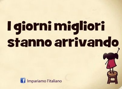 """""""Better days are coming""""  #Italian sayings!"""