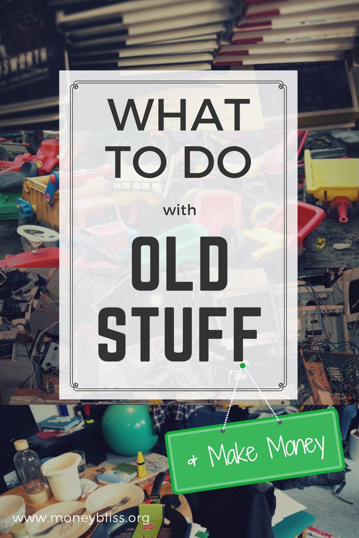 What to Do with Old Stuff (& Make Money – Sell Used Stuff…tips and tricks