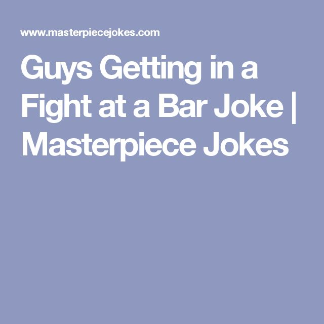 Guys Getting in a Fight at a Bar Joke   Masterpiece Jokes