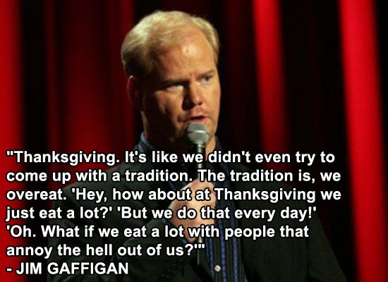 20 Jokes About Thanksgiving That Will Make You Love The Holiday - Jim Gaffigan
