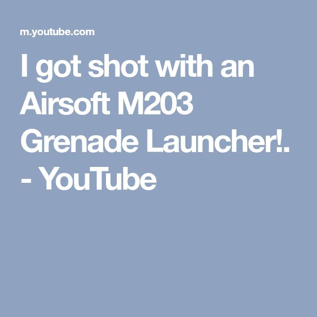 I got shot with an Airsoft M203 Grenade Launcher!. - YouTube