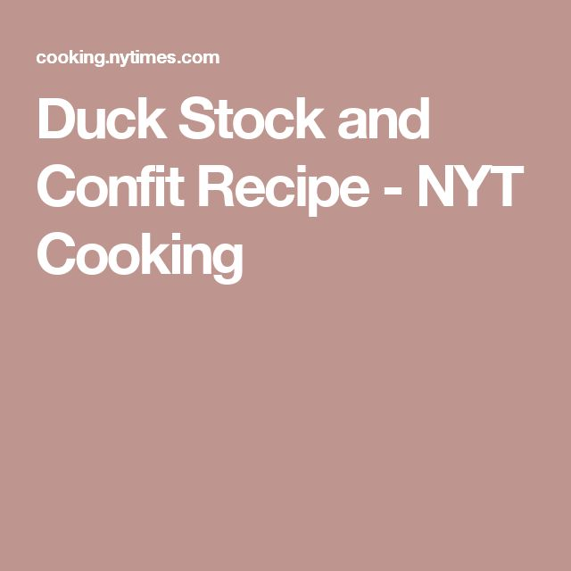 Duck Stock and Confit Recipe - NYT Cooking