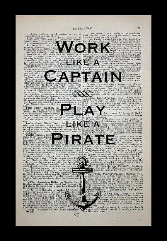 Work like a captain; play like a pirate.