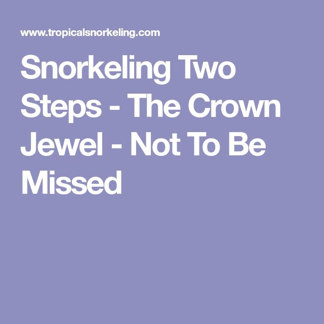 Snorkeling Two Steps - The Crown Jewel - Not To Be Missed