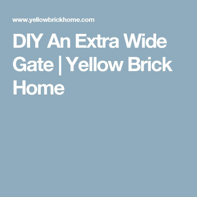 DIY An Extra Wide Gate | Yellow Brick Home