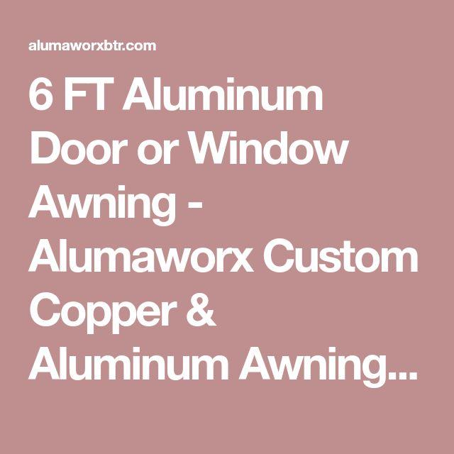 6 FT Aluminum Door or Window Awning - Alumaworx Custom Copper & Aluminum Awnings, Gutters, Patios, & More ---- 225.337.2686