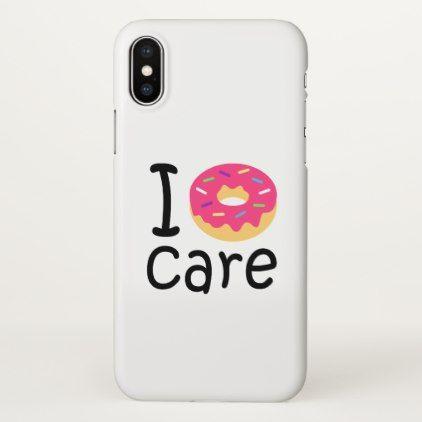 92a7ae6731 Trendy I Donut Care funny phrase quote emoji iPhone X Case - funny quotes  fun personalize unique quote