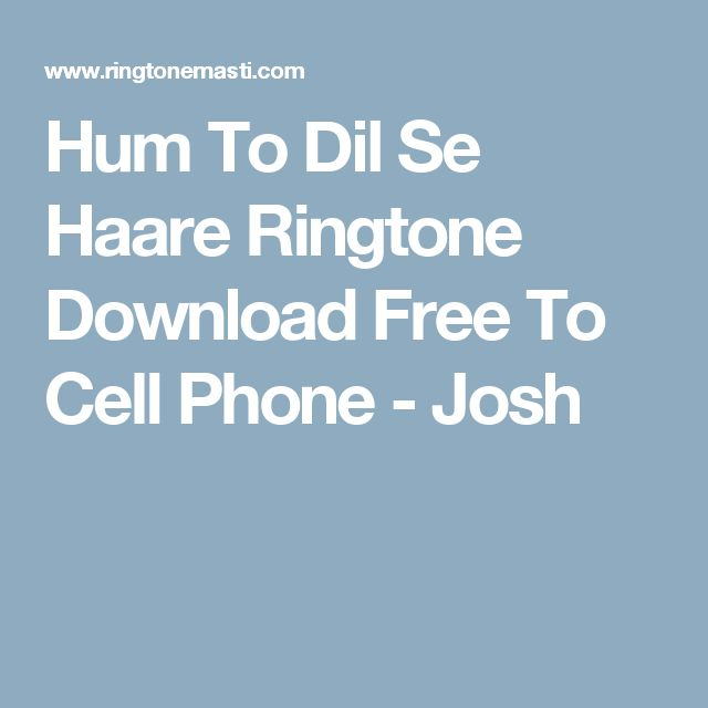 Hum To Dil Se Haare Ringtone Download Free To Cell Phone - Josh
