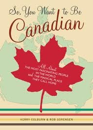 So, You Want To Be Canadian. I love the summary on the leaf lol