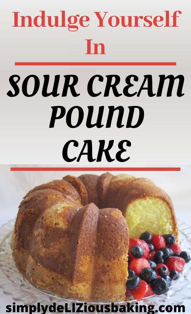 Simple Sour Cream Pound Cake Recipe Simply Delizious Baking Recipe In 2020 Sour Cream Pound Cake Baking Soda Cream Cake Recipes