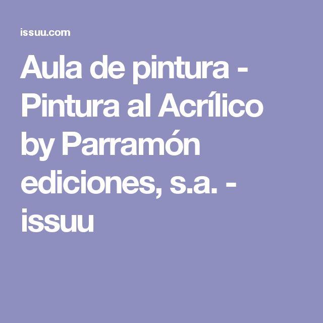Aula de pintura - Pintura al Acrílico by Parramón ediciones, s.a. - issuu