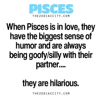 Zodiac Pisces Facts: When Pisces is in love, they have the biggest sense of humor and are always being goofy/silly with their partner ... They are hilarious.