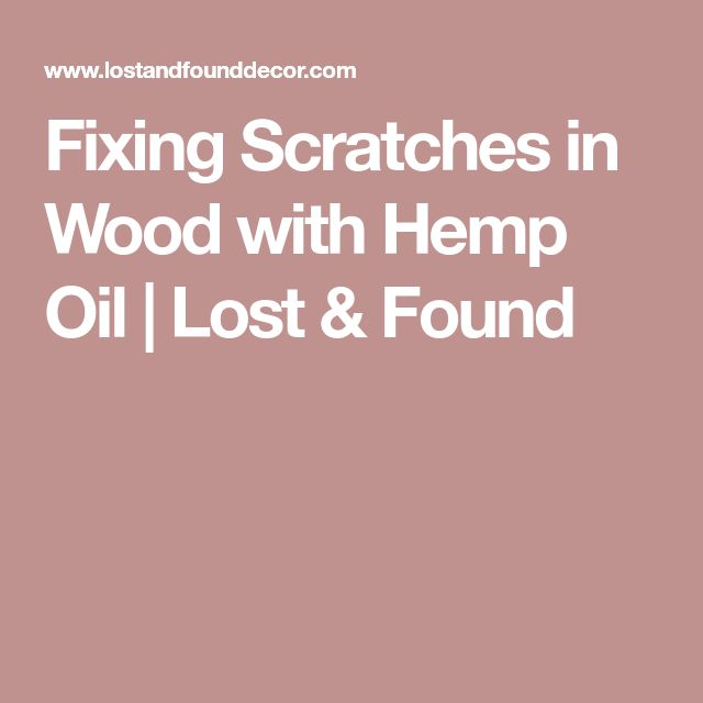 Fixing Scratches in Wood with Hemp Oil | Lost & Found