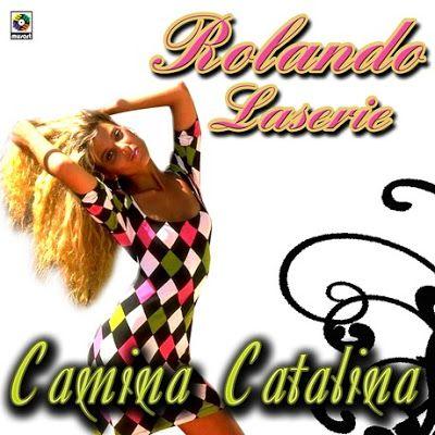 SALSA,,,,,Y MAS ,,,: Rolando Laserie  -  camina catalina