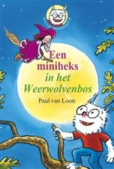 Paul van Loon - Een miniheks in het Weerwolvenbos