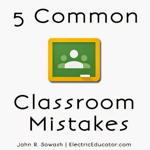 The Electric Educator: 5 Google Classroom Mistakes