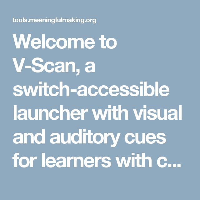 Welcome to V-Scan, a switch-accessible launcher with visual and auditory cues for learners with complex needs.