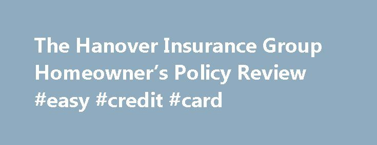 The Hanover Insurance Group Homeowner's Policy Review #easy #credit #card http://insurance.remmont.com/the-hanover-insurance-group-homeowners-policy-review-easy-credit-card/  #hanover insurance # The Hanover Insurance Group Homeowner's Policy Review By Janet Hunt. Insurance Company Reviews Expert Janet Hunt has been working in the insurance industry for over 15 years. She began her career as a customer service representative for a well-known insurance carrier. Continue Reading Below The…