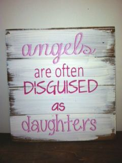 "Angels are often disguised as daughters sign 13""w x 14"" tall hand-painted wood sign on Etsy, $36.00"
