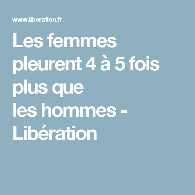 Les femmes pleurent 4à5fois plus que leshommes - Libération