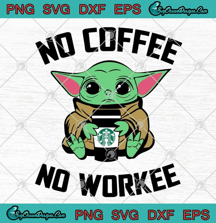 No Coffee No Workee Baby Yoda SVG PNG EPS DXFYoda Baby