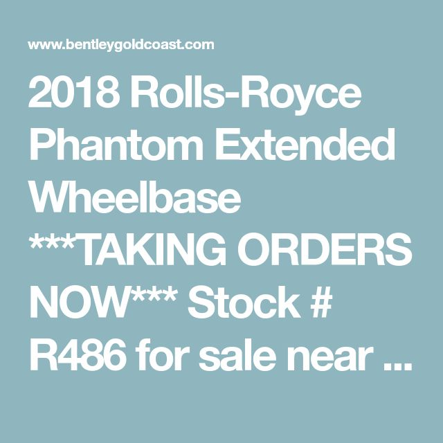 2018 Rolls-Royce Phantom Extended Wheelbase ***TAKING ORDERS NOW*** Stock # R486 for sale near Chicago, IL | IL Rolls-Royce Dealer