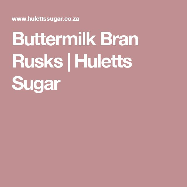 Buttermilk Bran Rusks | Huletts Sugar