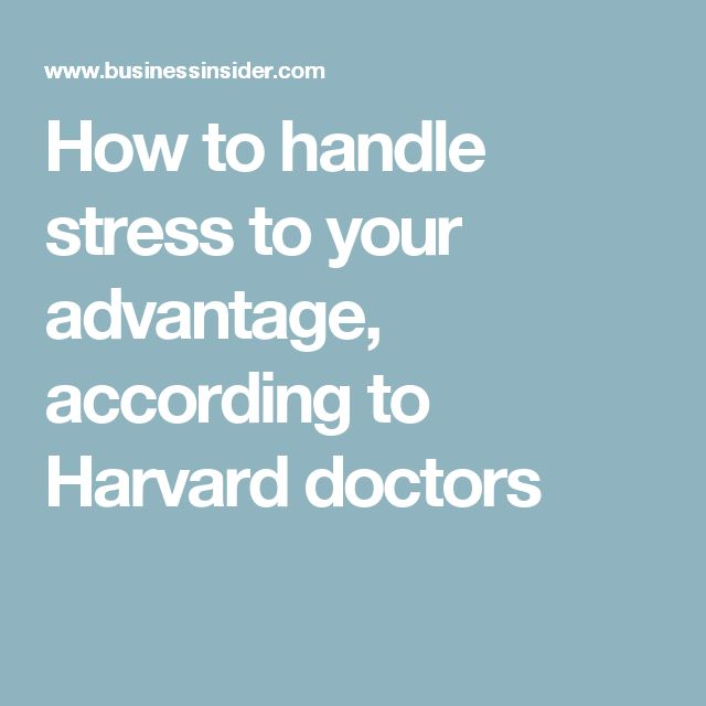 How to handle stress to your advantage, according to Harvard doctors