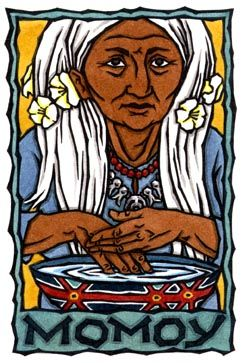 Grandmother Momoy, Chumash Indian Goddess of Tradition and Medicine by Thalia Took        Do not misuse my gifts.
