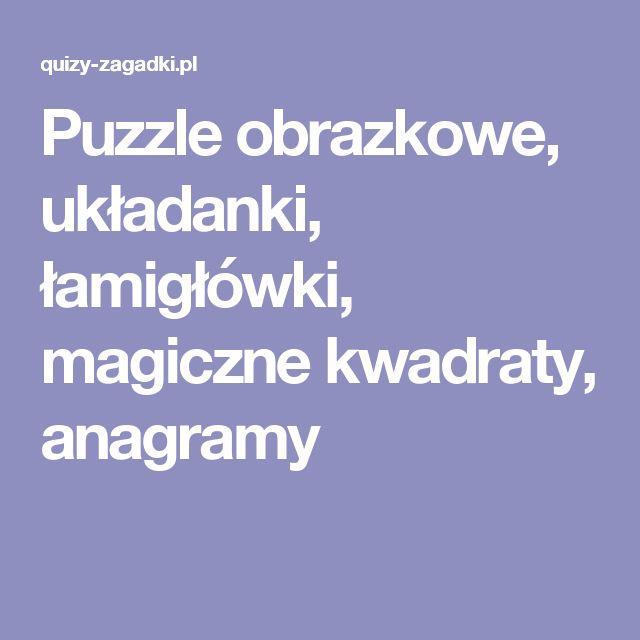 Puzzle obrazkowe, układanki, łamigłówki, magiczne kwadraty, anagramy