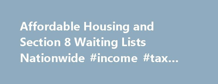 """Affordable Housing and Section 8 Waiting Lists Nationwide #income #tax #form #no #16 http://incom.remmont.com/affordable-housing-and-section-8-waiting-lists-nationwide-income-tax-form-no-16/  #income housing # The Place to Find Rental Housing You Can Afford Most multifamily industry pros say """"affordable housing"""". The general and renting public use numerous words to describe what you will find on our pages. Whether you say """"cheap apartments"""", """"subsidized apartments"""", """"low income housing""""…"""
