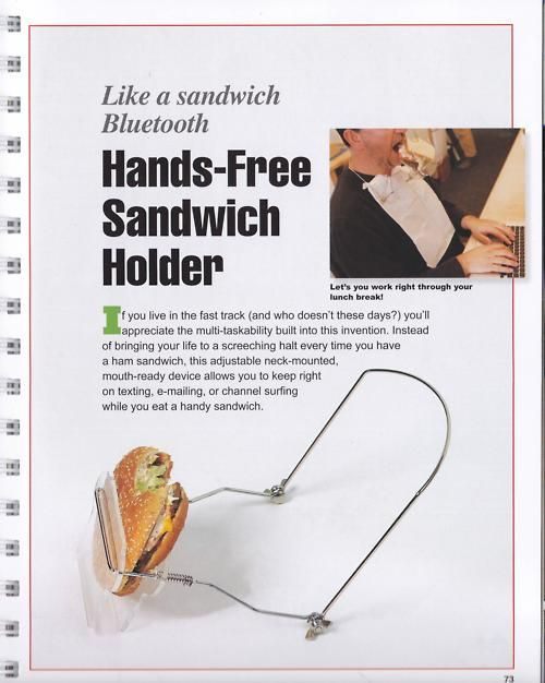 """The Hands free Sandwich  - yes, this is a real product    """"If you live in the fast track, you'll appreciate the multi-taskability built into this invention.  Instead of bringing your life to a screeching halt every time you have a ham sandwich, this adjustable neck mounted, mouth-ready device allow you to keep right on texting, e-mailing or channel surfing while you eat a handy sandwich"""".    The mind boggles: Sandwiches Bluetooth, Hands Free, Offices Lunches, Sandwiches Holders, Handsfr Sandwiches, Bobs Dylan, Lunches Break, Hands Fre Sandwiches, Funny Products"""