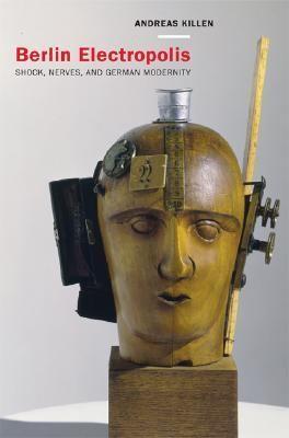 Le plaisir de lire: Andreas Killen - Berlin Electropolis: Shock, Nerve...
