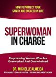 SuperWoman in Charge: How to protect your sanity and succeed in life by Dr. Michelle Almeida (Author) #Kindle US #NewRelease #Religion #Spirituality #eBook #ad